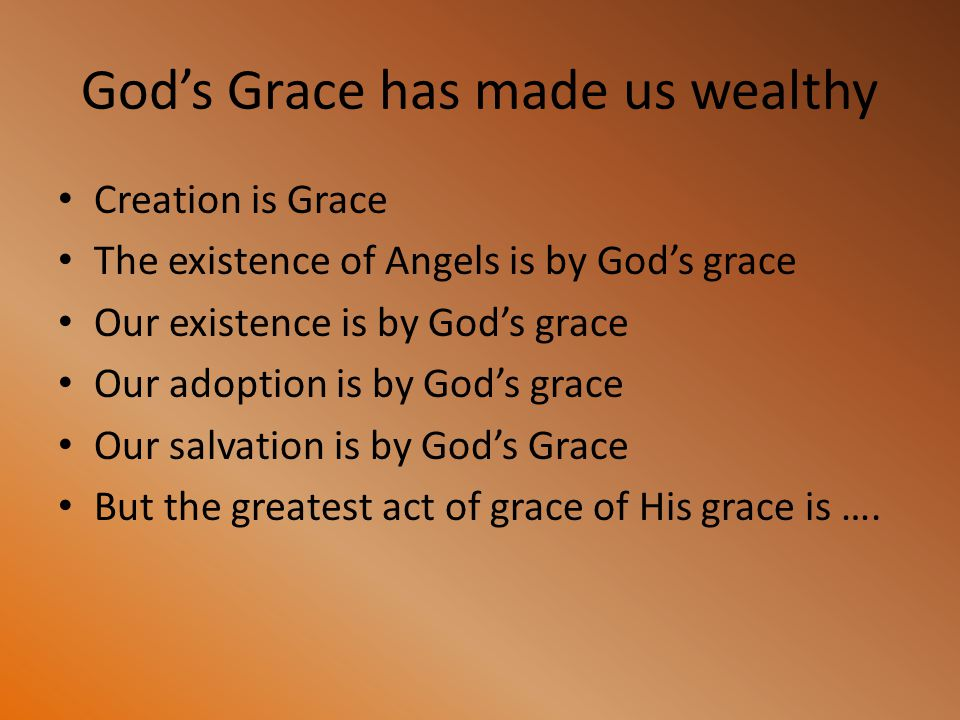 God's Grace has made us wealthy