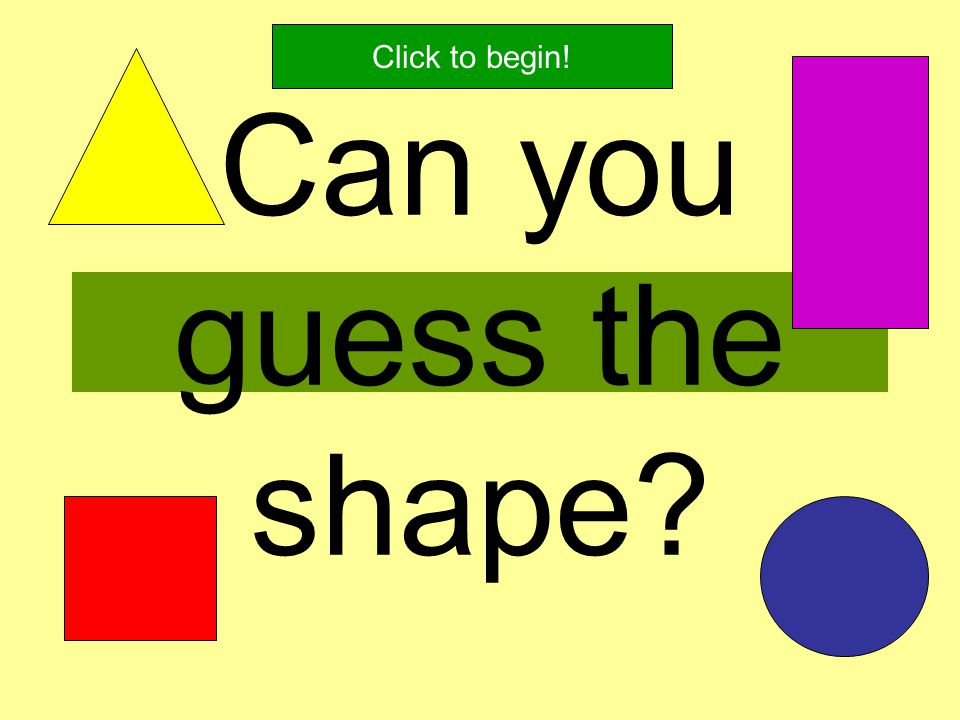 Click to begin! Can you guess the shape