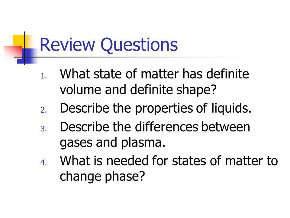 Review Questions What state of matter has definite volume and definite shape Describe the properties of liquids.