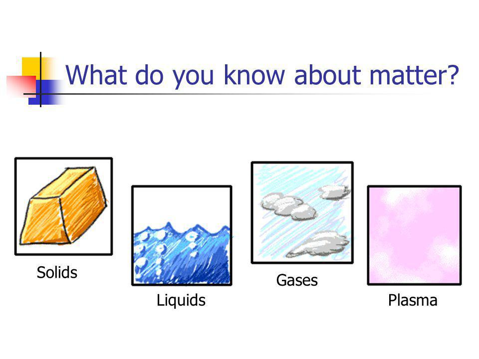 What do you know about matter