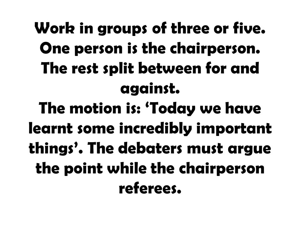 Work in groups of three or five. One person is the chairperson