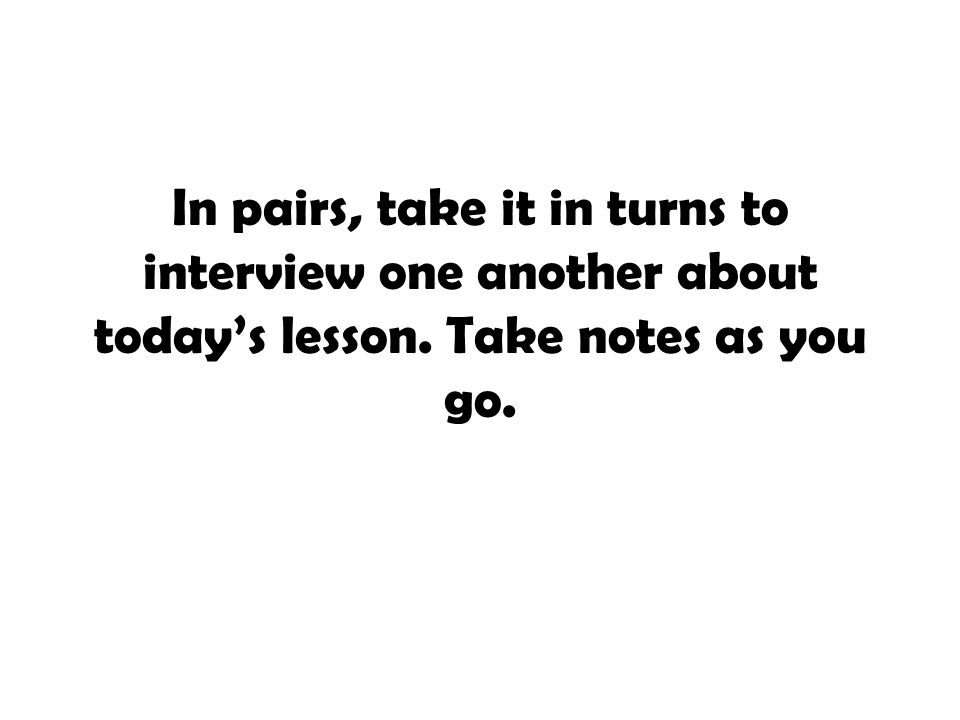 In pairs, take it in turns to interview one another about today's lesson. Take notes as you go.