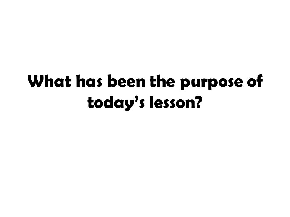 What has been the purpose of today's lesson