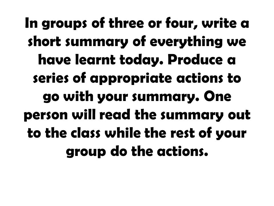 In groups of three or four, write a short summary of everything we have learnt today.