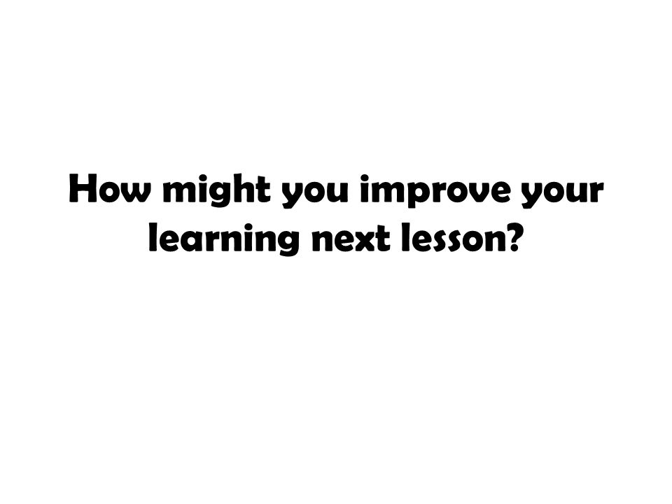 How might you improve your learning next lesson