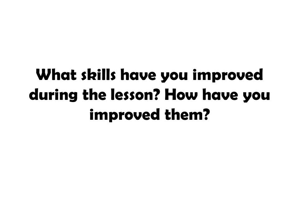 What skills have you improved during the lesson
