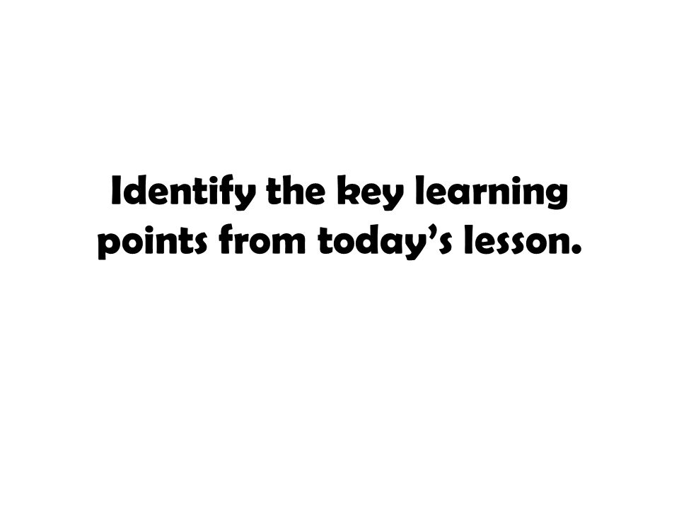 Identify the key learning points from today's lesson.