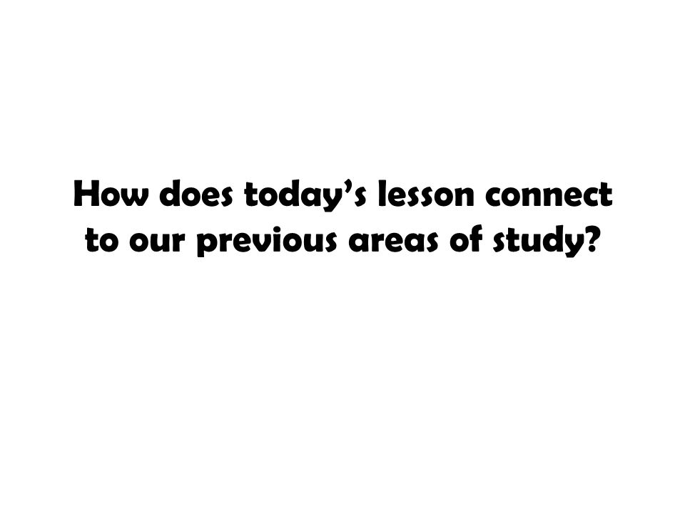 How does today's lesson connect to our previous areas of study