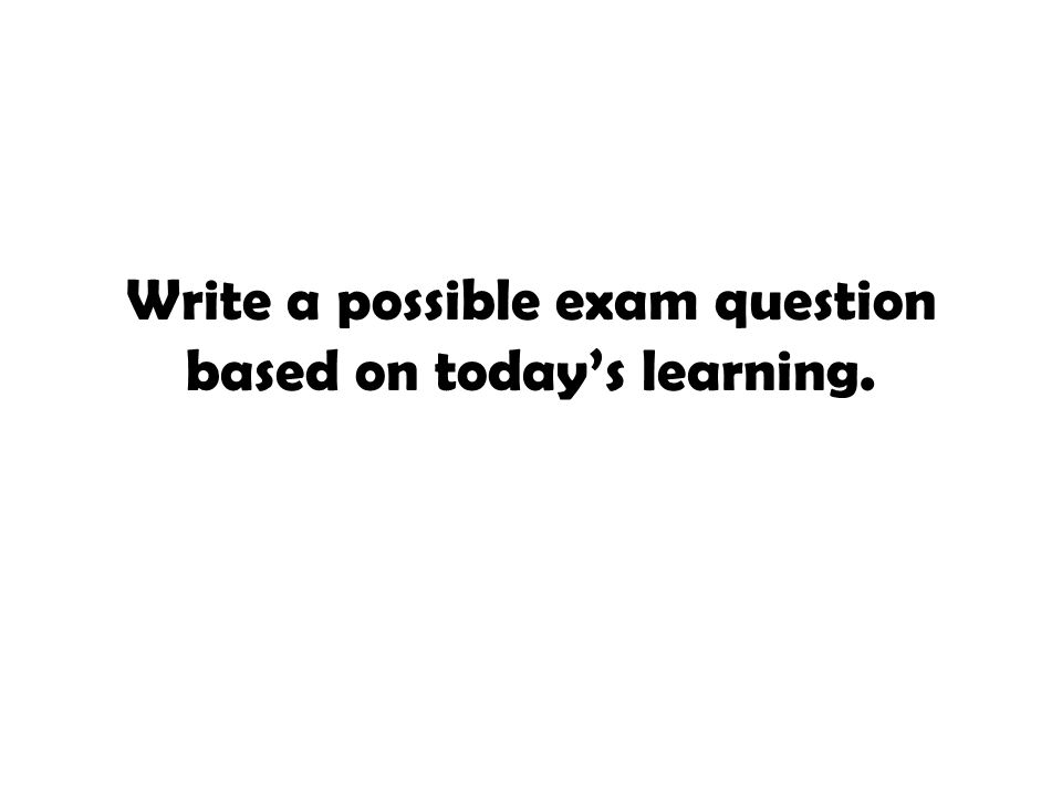 Write a possible exam question based on today's learning.