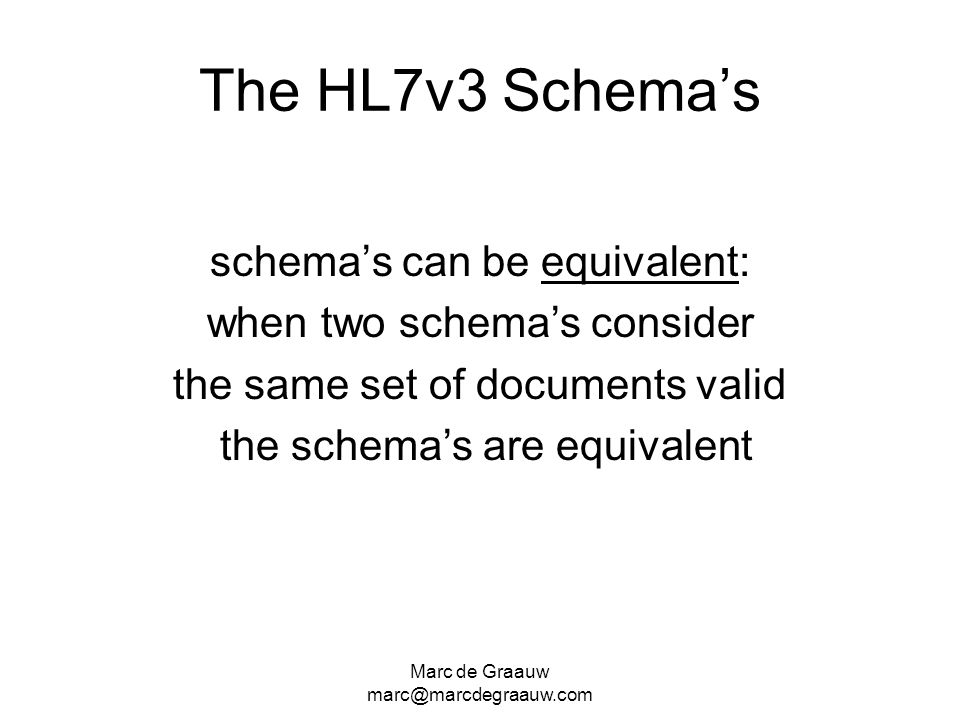 The HL7v3 Schema's schema's can be equivalent: