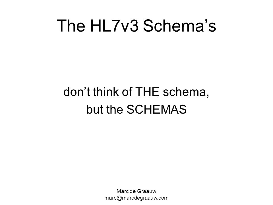 don't think of THE schema,