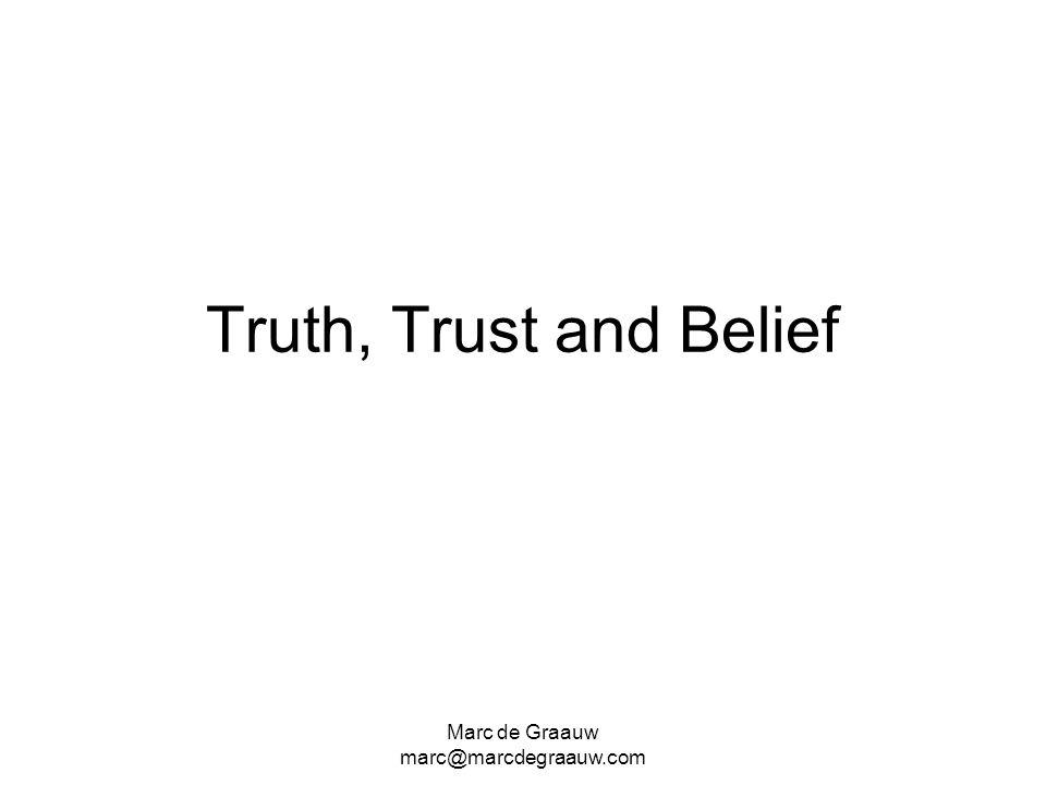 Truth, Trust and Belief Marc de Graauw marc@marcdegraauw.com