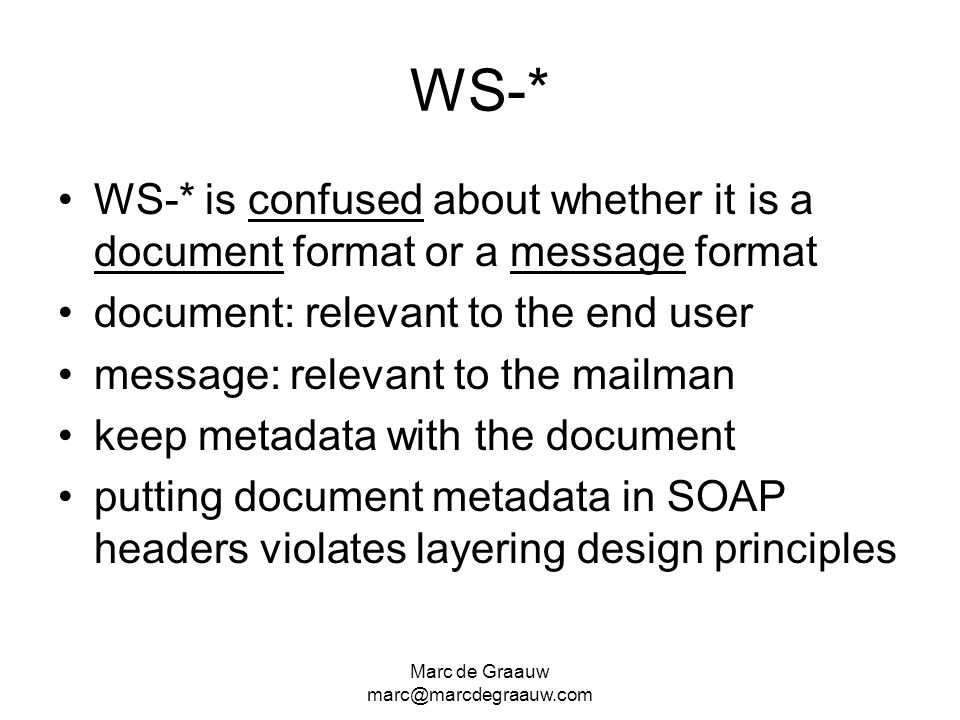 WS-* WS-* is confused about whether it is a document format or a message format. document: relevant to the end user.
