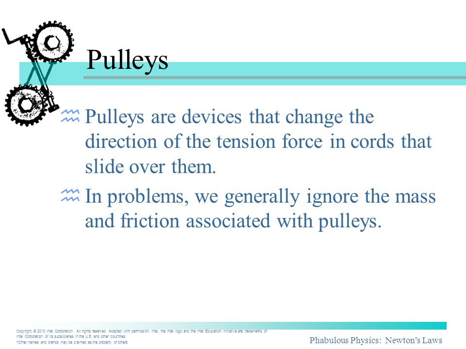 Pulleys Pulleys are devices that change the direction of the tension force in cords that slide over them.