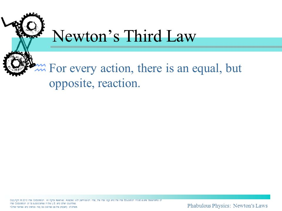 Newton's Third Law For every action, there is an equal, but opposite, reaction.