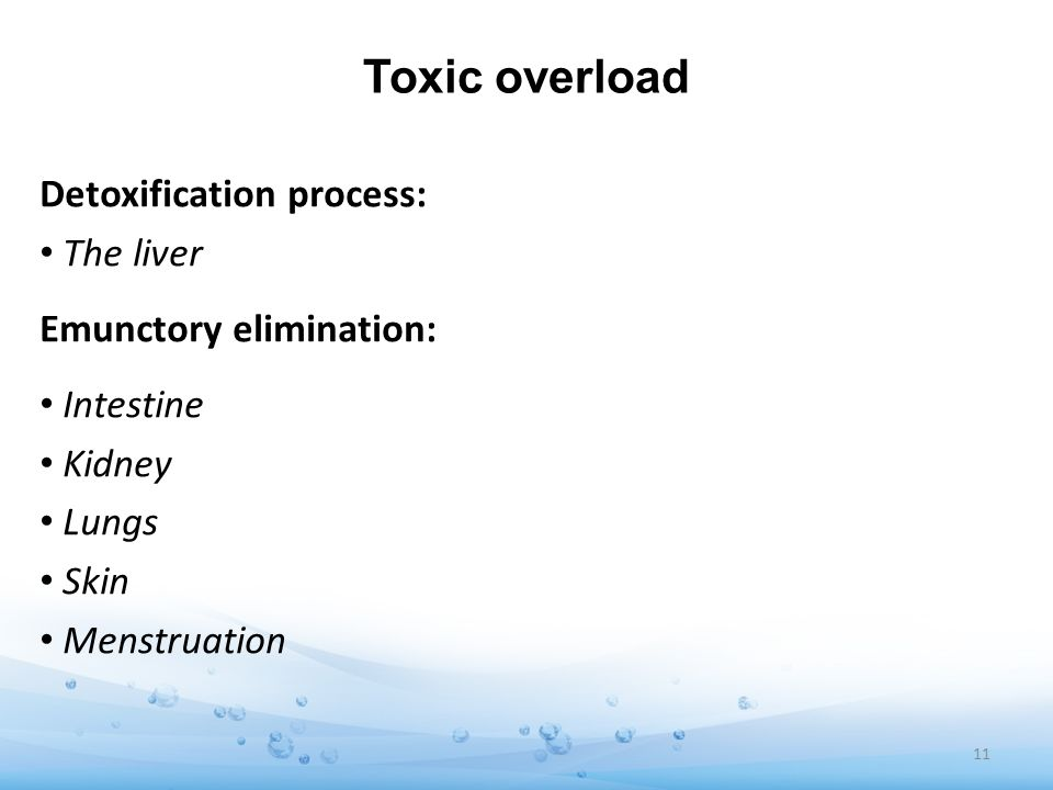 Toxic overload Detoxification process: The liver