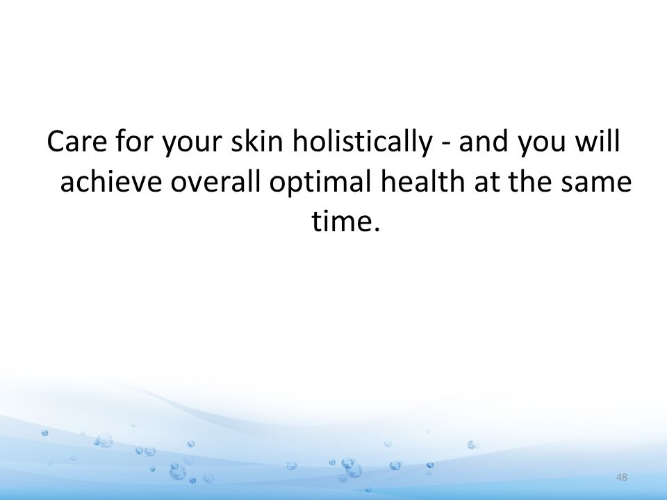 Care for your skin holistically - and you will achieve overall optimal health at the same time.