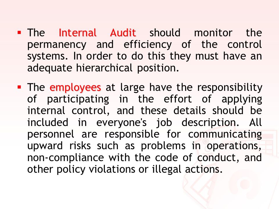 The Internal Audit should monitor the permanency and efficiency of the control systems. In order to do this they must have an adequate hierarchical position.