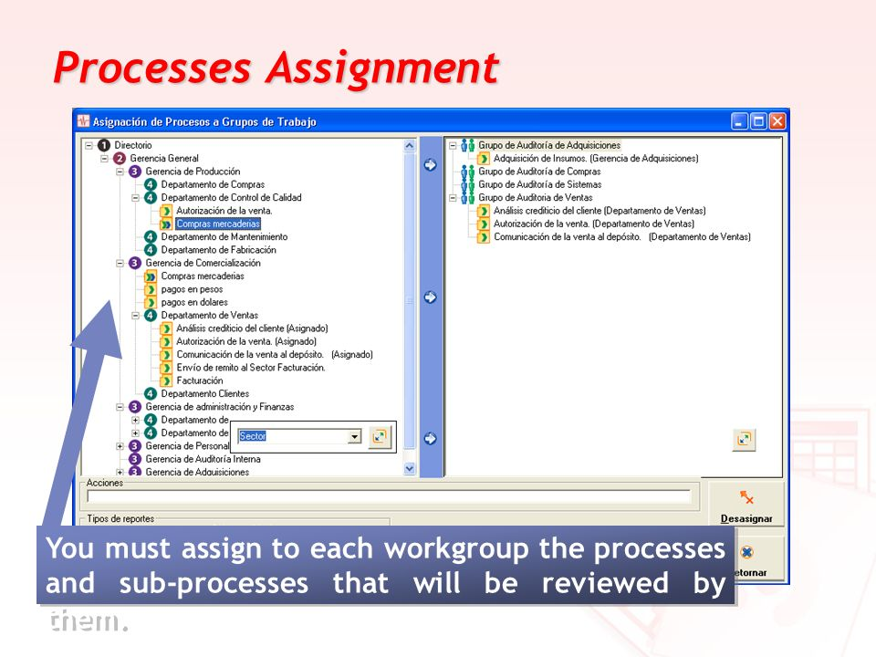 Processes Assignment You must assign to each workgroup the processes and sub-processes that will be reviewed by them.