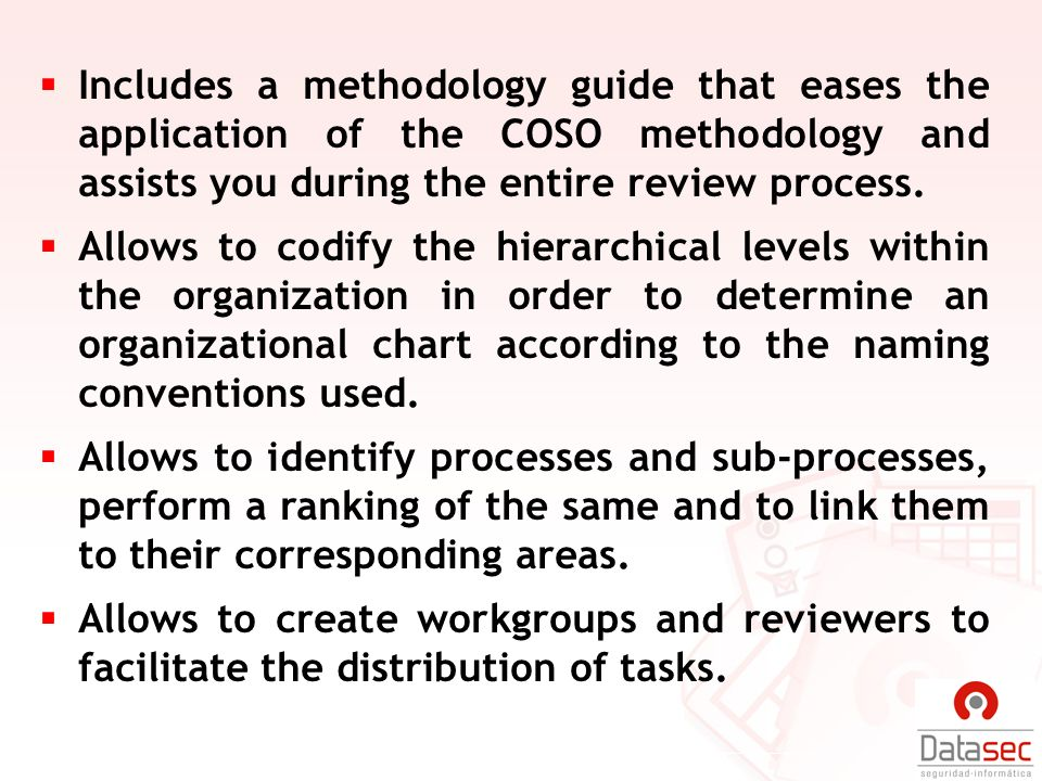 Includes a methodology guide that eases the application of the COSO methodology and assists you during the entire review process.