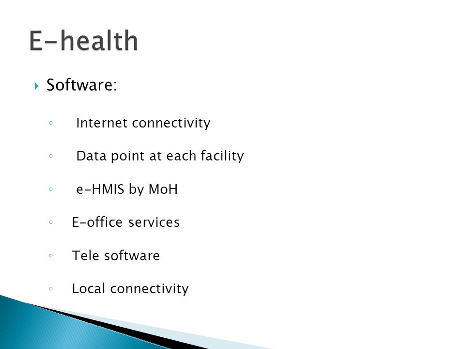 E-health Software: Internet connectivity Data point at each facility