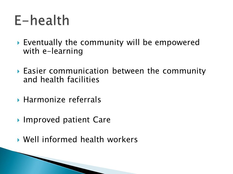 E-health Eventually the community will be empowered with e-learning