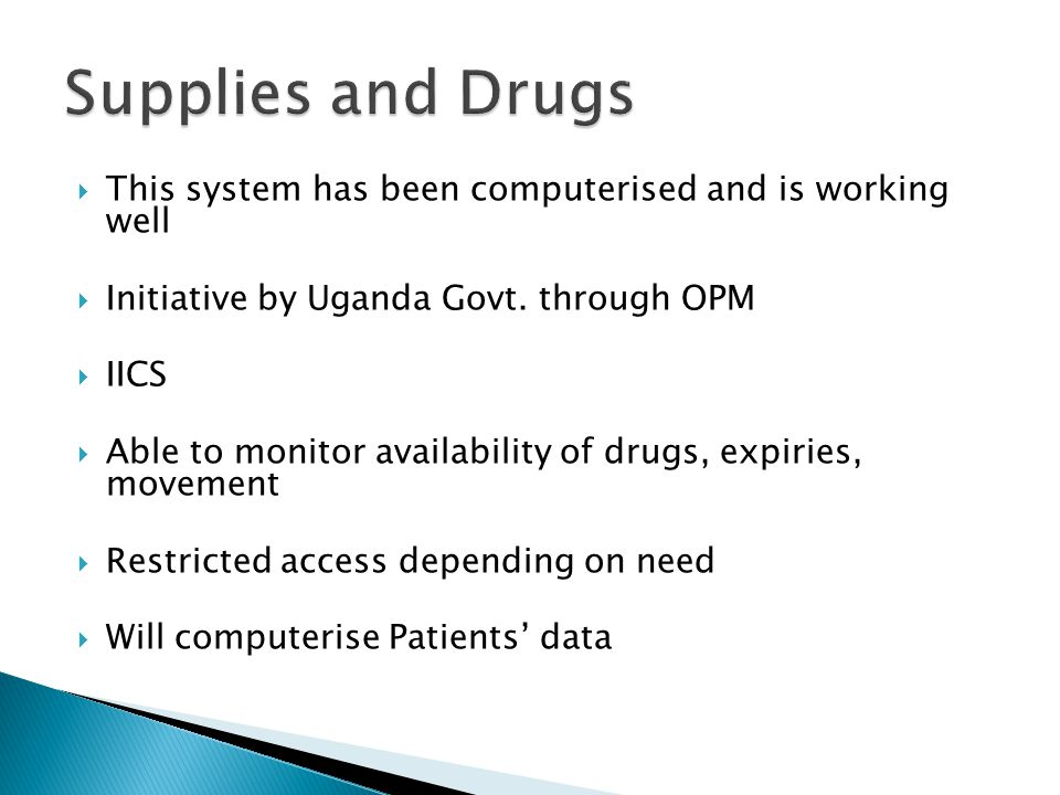 Supplies and Drugs This system has been computerised and is working well. Initiative by Uganda Govt. through OPM.