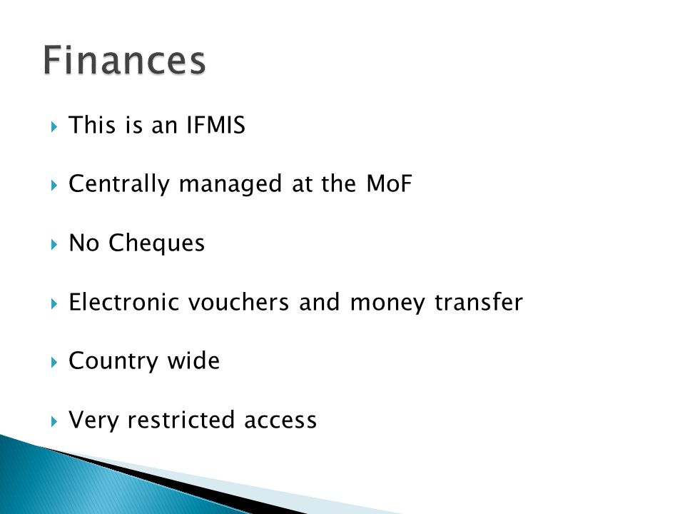 Finances This is an IFMIS Centrally managed at the MoF No Cheques