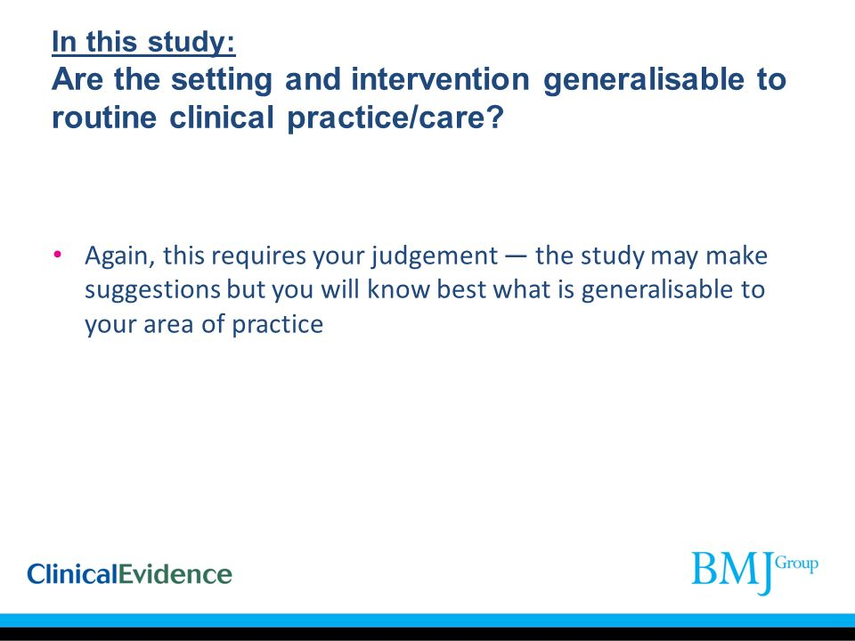 In this study: Are the setting and intervention generalisable to routine clinical practice/care