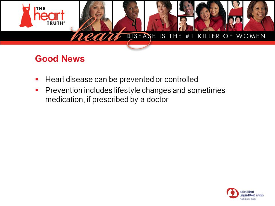 Good News Heart disease can be prevented or controlled