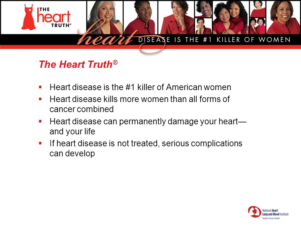The Heart Truth® Heart disease is the #1 killer of American women