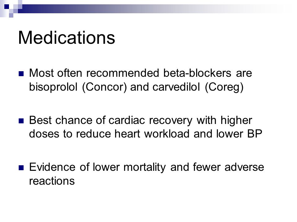 Medications Most often recommended beta-blockers are bisoprolol (Concor) and carvedilol (Coreg)