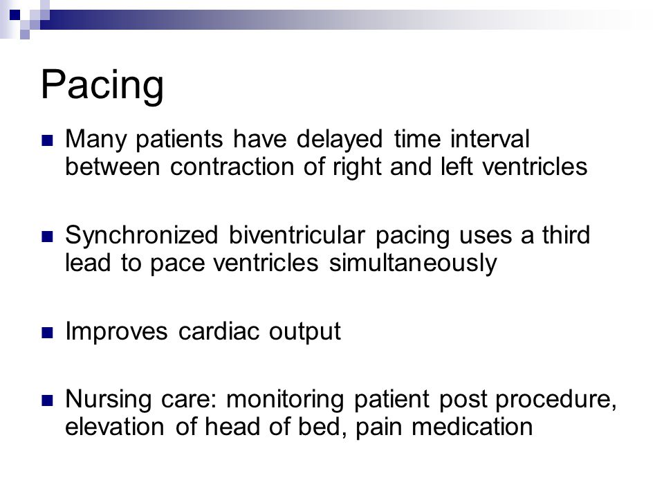 Pacing Many patients have delayed time interval between contraction of right and left ventricles.