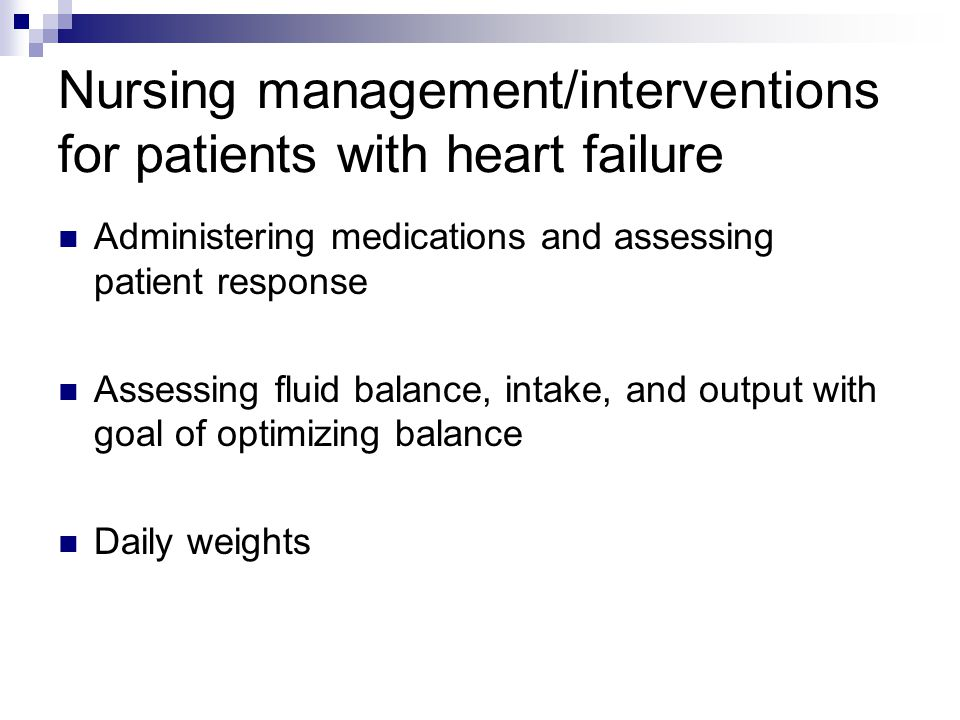 Nursing management/interventions for patients with heart failure