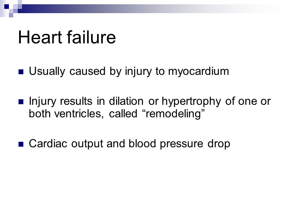 Heart failure Usually caused by injury to myocardium