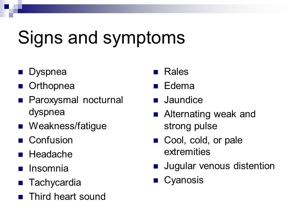 Signs and symptoms Dyspnea Orthopnea Paroxysmal nocturnal dyspnea