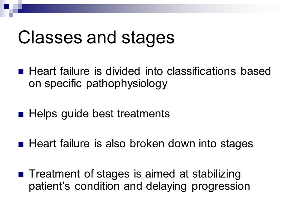 Classes and stages Heart failure is divided into classifications based on specific pathophysiology.