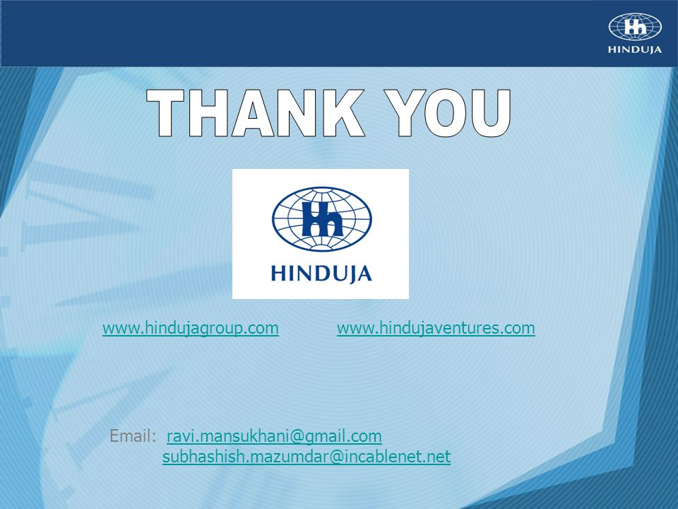 THANK YOU www.hindujagroup.com www.hindujaventures.com