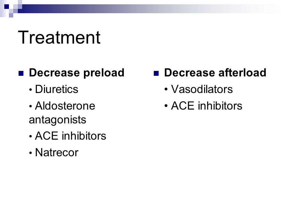 Treatment Decrease preload Decrease afterload • Vasodilators