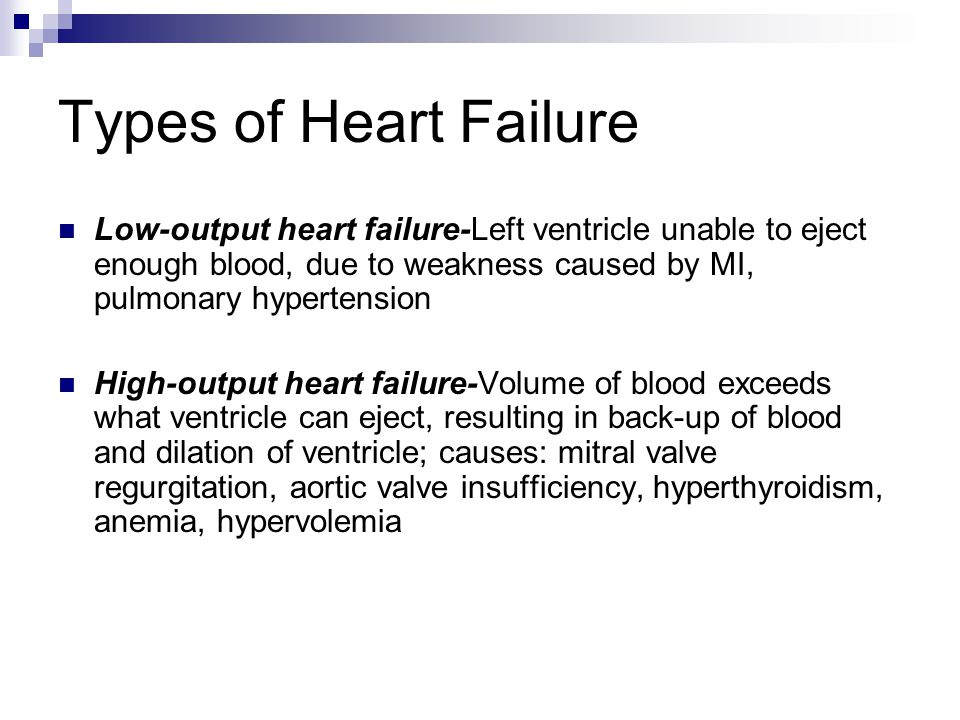 Types of Heart Failure Low-output heart failure-Left ventricle unable to eject enough blood, due to weakness caused by MI, pulmonary hypertension.