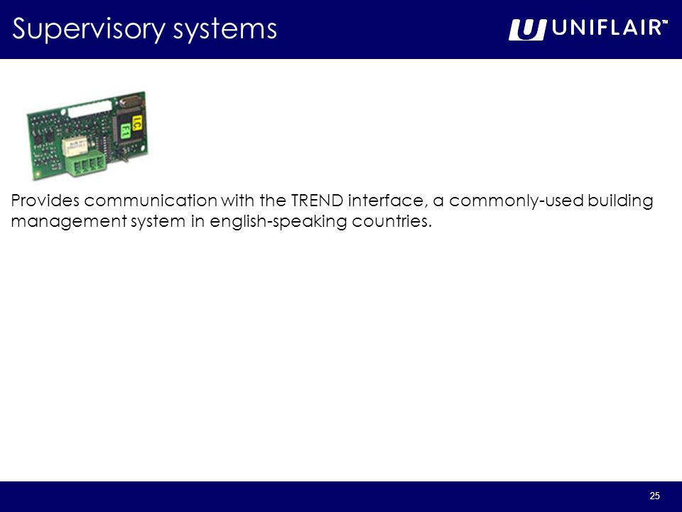 Supervisory systems Provides communication with the TREND interface, a commonly-used building.