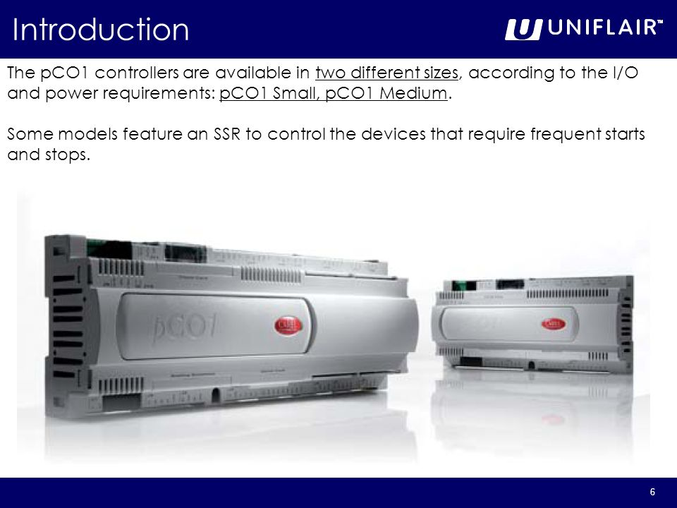 Introduction The pCO1 controllers are available in two different sizes, according to the I/O and power requirements: pCO1 Small, pCO1 Medium.