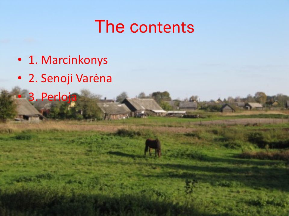 The contents 1. Marcinkonys 2. Senoji Varėna 3. Perloja