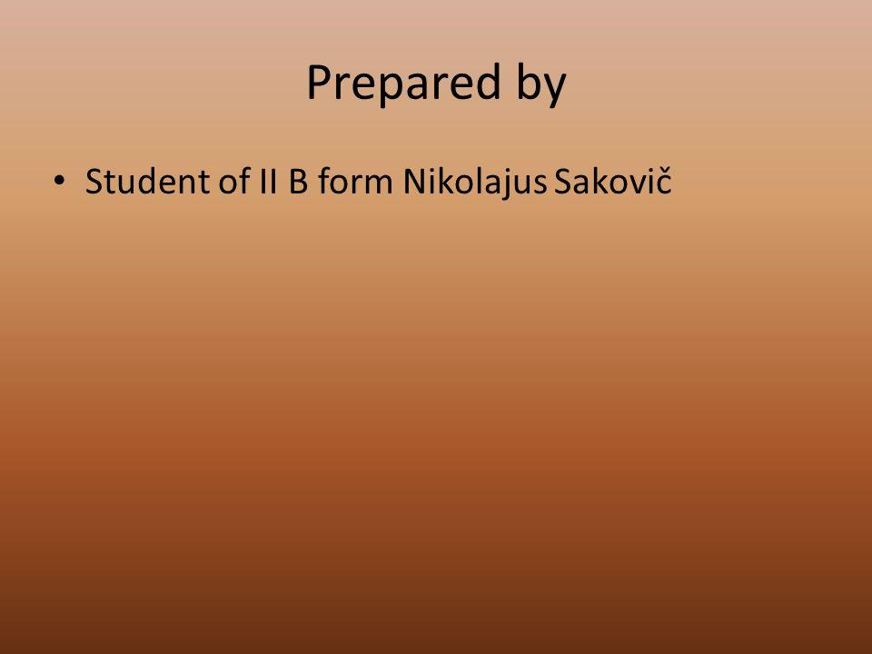Prepared by Student of II B form Nikolajus Sakovič