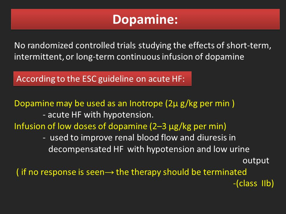 Dopamine: No randomized controlled trials studying the effects of short-term, intermittent, or long-term continuous infusion of dopamine.