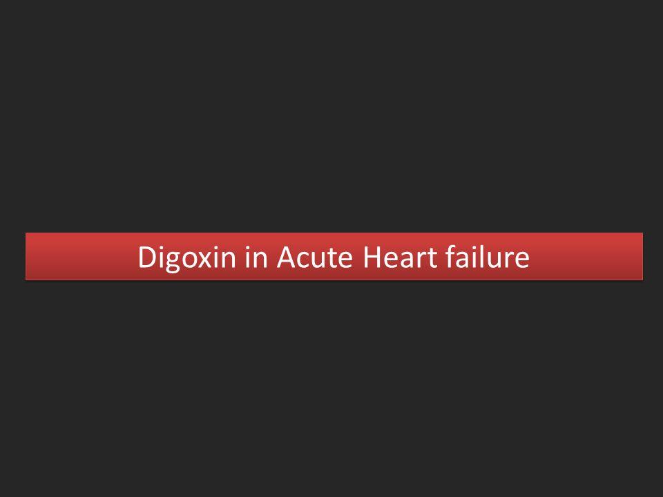 Digoxin in Acute Heart failure