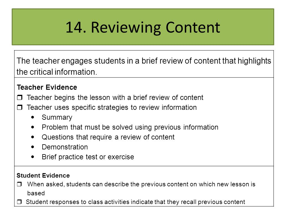 14. Reviewing Content The teacher engages students in a brief review of content that highlights the critical information.