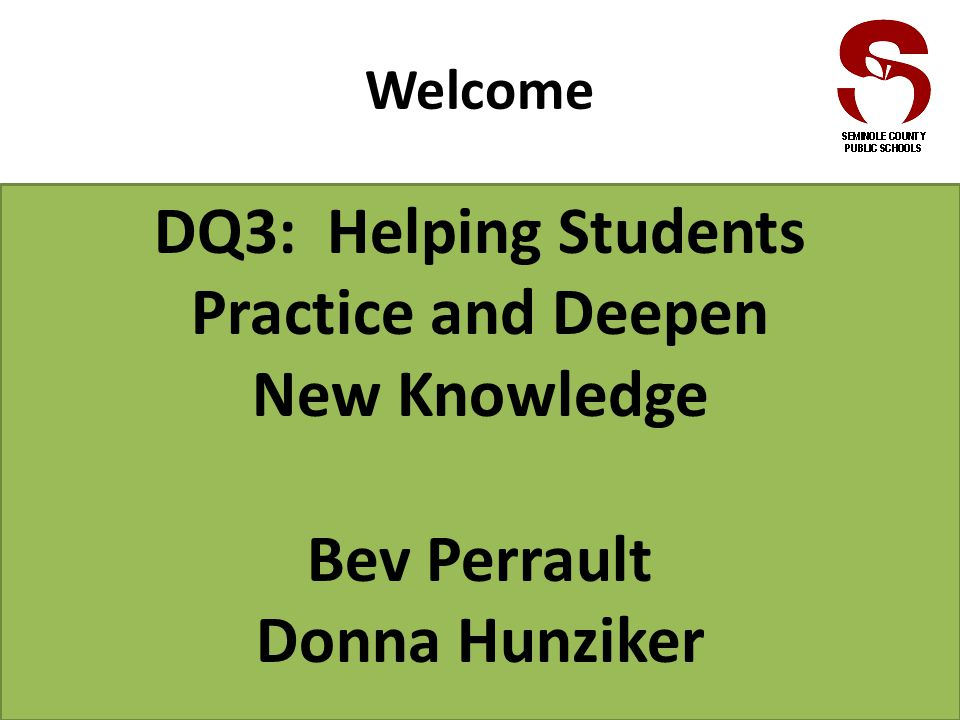 Welcome DQ3: Helping Students Practice and Deepen New Knowledge Bev Perrault Donna Hunziker
