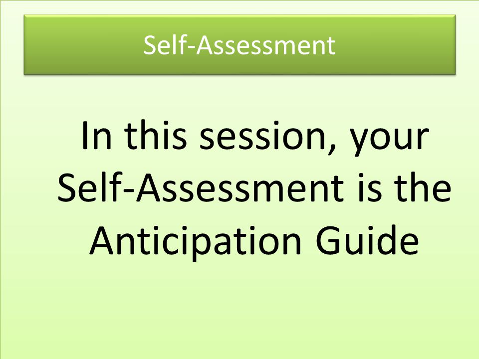 In this session, your Self-Assessment is the Anticipation Guide