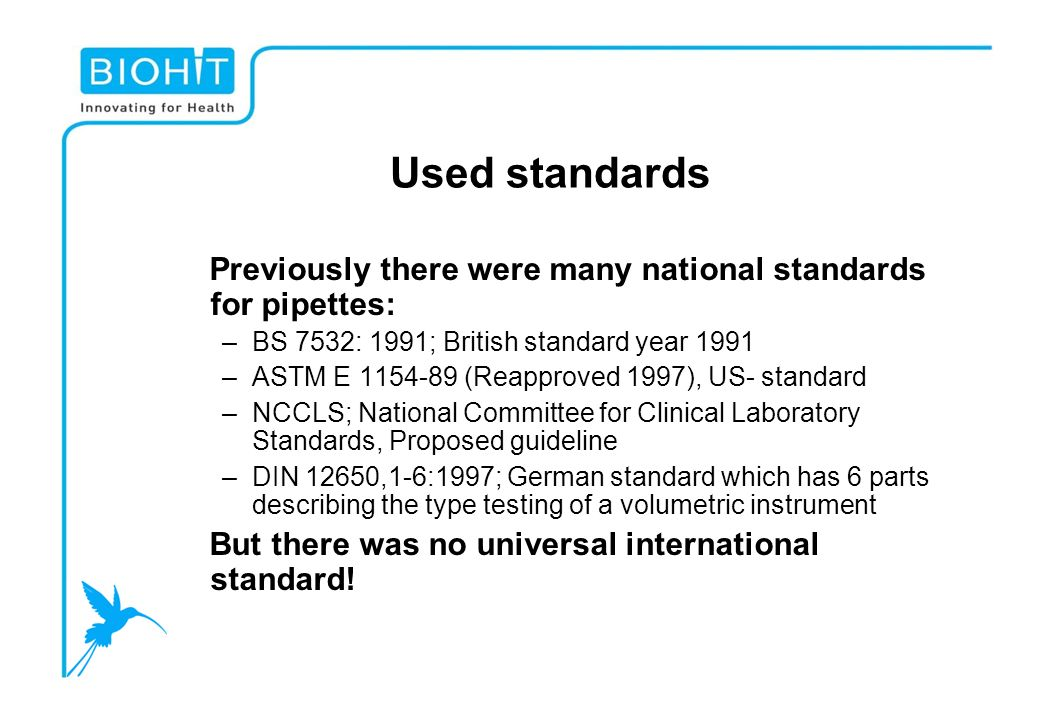 Used standards Previously there were many national standards for pipettes: BS 7532: 1991; British standard year 1991.